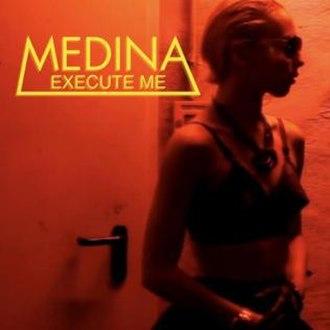 Execute Me - Image: Medina Execute Me Single cover