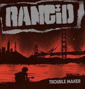 Trouble Maker (album) - Image: Rancid Trouble Maker