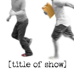 Title of show - An Original Musical