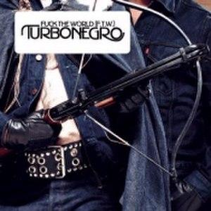 Fuck the World (F.T.W.) - Image: Turbonegro Fuck The World