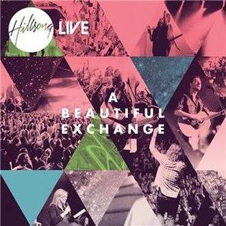 A Beautiful Exchange - Image: Hillsong Live A Beautiful Exchange