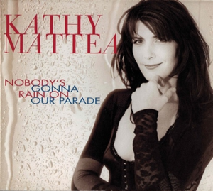 Nobody's Gonna Rain on Our Parade - Image: Kathy Mattea Parade