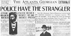 "The front page of the Atlanta Georgian newspaper. The headline says ""Police Have the Strangler"". The article lead says ""Late this afternoon, Chief of Detectives Lanford made this important statement to a Georgian reporter: 'We have the strangler. In my opinion the crime lies between two men, the negro watchman, Newt Lee and Frank. We have eliminated John Gantt and Arthur Mullinax.'"""