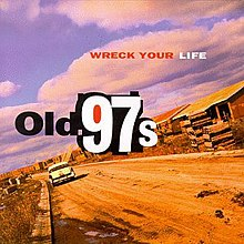 Old 97s-Wreck Your Life.jpg