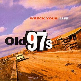 Wreck Your Life - Image: Old 97s Wreck Your Life