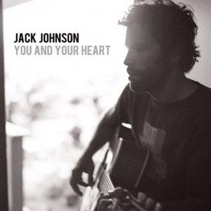 You and Your Heart - Image: Jack Johnson You and Your Heart