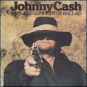 The Last Gunfighter Ballad - Image: Johnny Cash The Last Gunfighter Ballad