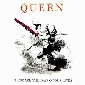 "These Are the Days of Our Lives - Image: Queen ""These Are the Days of Our Lives"" (US single)"