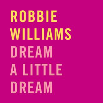 Dream a Little Dream of Me - Image: Robbie Williams Dream a Little Dream