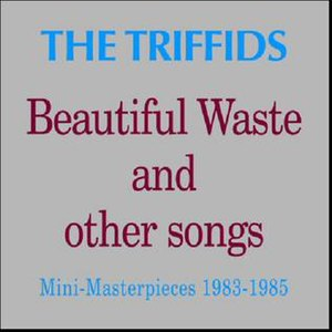Beautiful Waste and Other Songs (Mini-Masterpieces 1983–1985) - Image: Triffids BW