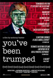 <i>Youve Been Trumped</i> 2011 documentary about the construction of a luxury golf course on a beach in Balmedie, Aberdeenshire, Scotland by Real Estate Tycoon Donald Trump, and the subsequent struggles between the locals and Donald Trump