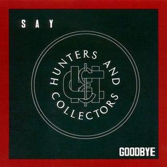 Say Goodbye (Hunters & Collectors song) - Image: H&C Say Goodbye