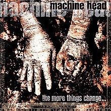 220px-Machine_Head_-_The_More_Things_Change....jpg