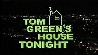 <i>Tom Greens House Tonight</i>
