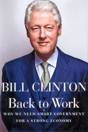 Back to Work: Why We Need Smart Government for a Strong Economy - Image: Back to Work (Bill Clinton book) cover art