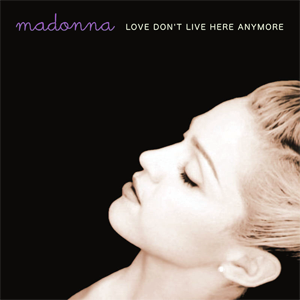 Love Don't Live Here Anymore - Image: Madonna Love Don't Live Here Anymore