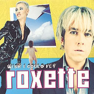 Wish I Could Fly - Image: Roxette Wish I Could Fly