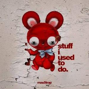 Stuff I Used to Do - Image: Stuff i used to do deadmau 5