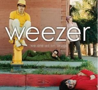 We Are All on Drugs 2005 single by Weezer