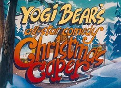 Yogis First Christmas.Yogi Bear S All Star Comedy Christmas Caper Wikipedia