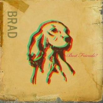 Best Friends? - Image: Brad Best Friends