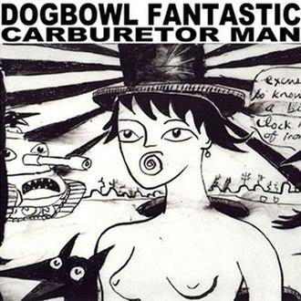 Fantastic Carburetor Man - Image: Dogbowl Fantastic Carburetor Man