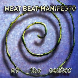 At the Center - Image: Meat Beat Manifesto At The Center CD Cover