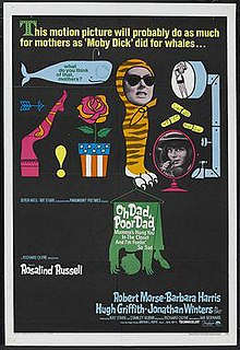 <i>Oh Dad, Poor Dad, Mammas Hung You in the Closet and Im Feelin So Sad</i> (film) 1967 film by Richard Quine