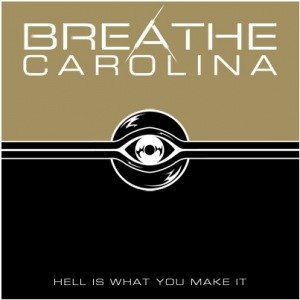 Hell Is What You Make It - Image: Breathe Carolina Hell Is What You Make It