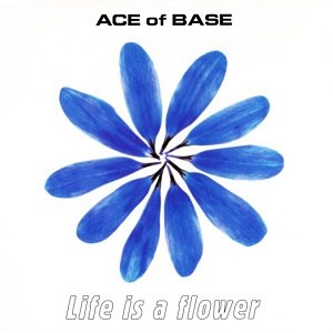 Life Is a Flower - Image: Ace of Base Life Is a Flower