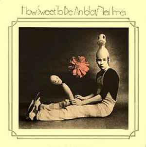 How Sweet to Be an Idiot - Image: Neil Innes How Sweet