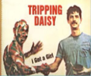 I Got a Girl (Tripping Daisy song) - Image: Tripping Daisy I Got A Girl