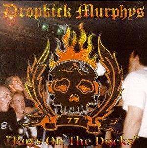 Boys on the Docks - Image: Dropkick Murphys Boys On The Docks