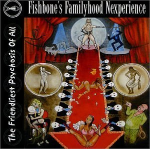 Fishbone and the Familyhood Nextperience Present: The Friendliest Psychosis of All - Image: Fishbone and the Familyhood Nextperience Present the Friendliest Psychosis of All (Fishbone album cover art)