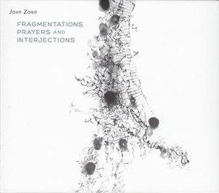 <i>Fragmentations, Prayers and Interjections</i> 2014 live album by John Zorn