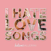 I Hate Love Songs by Kelsea Ballerini.jpg
