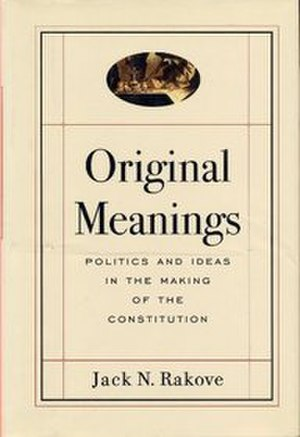 Original Meanings: Politics and Ideas in the Making of the Constitution - Image: Original Meanings Politics and Ideas in the Making of the Constitution