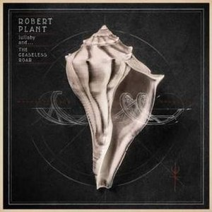 Lullaby and the Ceaseless Roar - Image: Robert Plant Lullaby and the Ceaseless Roar cover