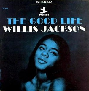 The Good Life (Willis Jackson album) - Image: The Good Life (Willis Jackson album)