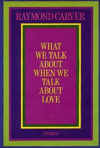 What We Talk About When We Talk About Love - First edition