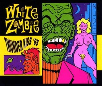 Thunder Kiss '65 - Image: White Zombie Thunder Kiss 65 2