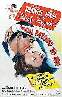 <i>You Belong to Me</i> (1941 film) 1941 film by Wesley Ruggles