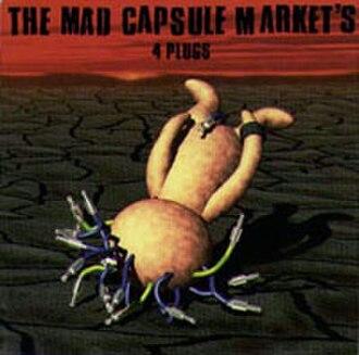 4 Plugs - Image: 4 Plugs (The Mad Capsule Markets album cover art)