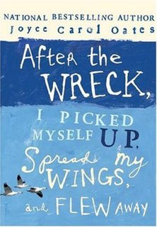 <i>After the Wreck, I Picked Myself Up, Spread My Wings, and Flew Away</i>