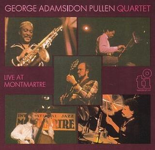 <i>Live at Montmartre</i> (George Adams and Don Pullen album) 1985 live album by George Adams-Don Pullen Quartet