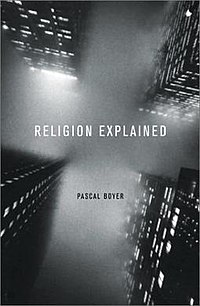 Religion Explained by Pascal Boyer book cover.jpg