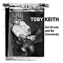 Toby Keith - Get Drunk and Be Somebody.jpg