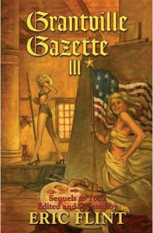 "Grantville Gazette III - Grantville Gazette III hardcover and paperback release book covers showing Anne Jefferson posing for four Dutch and Spanish Master Artists amidst the ""Siege of Amsterdam""."