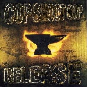 Release (Cop Shoot Cop album) - Image: Cop Shoot Cop Release