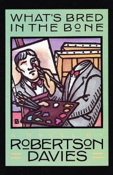 What's Bred in the Bone, by Robertson Davies